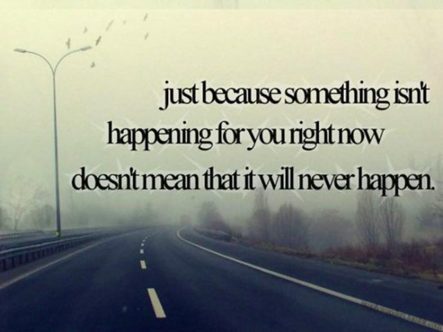 hope-quote-just-because-something-isnt-happening-for-you-right-now-doesnt-mean-that-it-will-never-happen